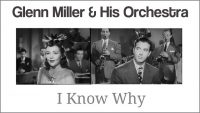 Glenn Miller – I Know Why