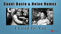 Count Basie & Helen Humes  – I Cried for You