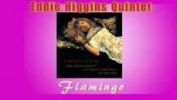 Eddie Higgins Quintet – Flamingo