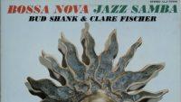 Bud Shank & Clare Fischer – Bossa Nova Jazz Samba