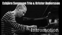 Esbjörn Svensson Trio & Krister Andersson – Intromotion (Full Album)