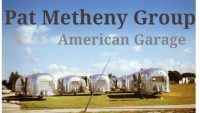 Pat Metheny Group – American Garage (Full Album)