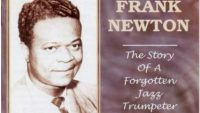 Frank Newton : The Story Of A Forgotten Jazz Trumpeter – Disc 1