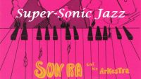 Sun Ra And His Arkestra – Super-Sonic Jazz (Full Album)