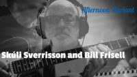 Skúli Sverrisson and Bill Frisell – Afternoon Variant