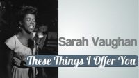 Sarah Vaughan – These Things I Offer You For A Lifetime (1951)