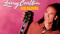 Larry Carlton – Kid Gloves (Full Album)