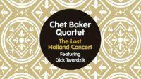 Chet Baker Quartet Featuring Dick Twardzik – The Lost Holland Concert – September 18, 1955