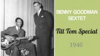 Benny Goodman Sextet – Till Tom Special (1940)