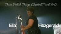 Ella Fitzgerald – These Foolish Things (Remind Me of You)
