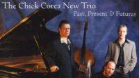 The Chick Corea New Trio – Past, Present & Futures