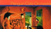 Penguin Cafe Orchestra – Union Cafe