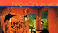 Penguin Cafe Orchestra – Union Cafe