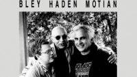 Bley, Haden, Motian – Memoirs (Full Album)