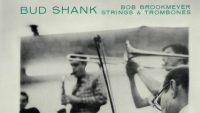 Bud Shank feat Bob Brookmeyer – Strings and Trombones (Full Album)